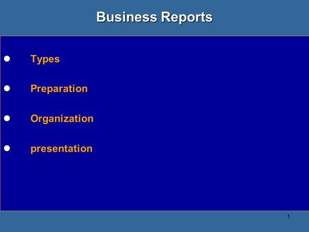 Business Reports Types Preparation Organization presentation.