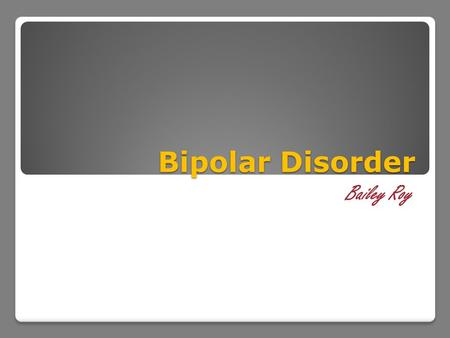 Bipolar Disorder Bailey Roy. Definition Bipolar disorder causes extreme shifts in mood, energy, thinking, and behavior–from the highs of mania on one.