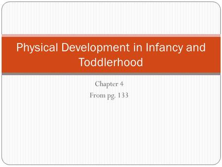 physical devlopment in infancy and toddlerhood Developmentally-appropriate physical activity ideas 1 infants 1 keeping infants and toddlers in strollers, play pens or car/infant seats for extended periods of time may delay development.
