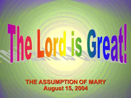 THE ASSUMPTION OF MARY August 15, 2004. God's temple in heaven was opened. A great sign appeared in the sky, God's temple in heaven was opened. A great.