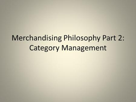Merchandising Philosophy Part 2: Category Management.