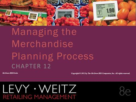 Retailing Management 8e© The McGraw-Hill Companies, All rights reserved. 12 - 1 CHAPTER 2CHAPTER 1 CHAPTER 12 Managing the Merchandise Planning Process.