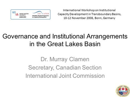 International Workshop on Institutional Capacity Development in Transboundary Basins, 10-12 November 2008, Bonn, Germany Governance and Institutional Arrangements.