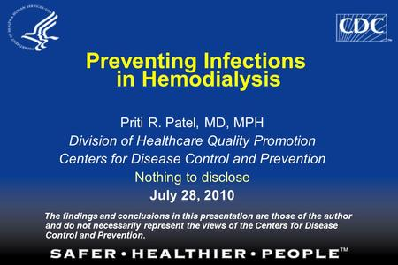 Preventing Infections in Hemodialysis Priti R. Patel, MD, MPH Division of Healthcare Quality Promotion Centers for Disease Control and Prevention Nothing.