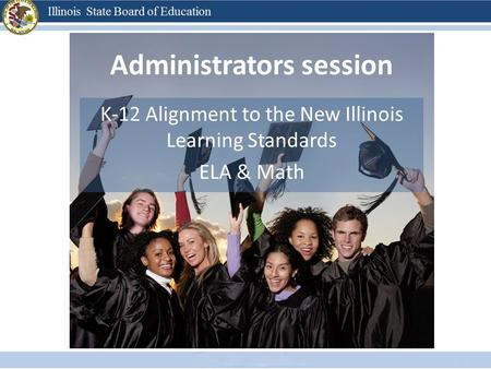 Administrators session K-12 Alignment to the New Illinois Learning Standards ELA & Math.