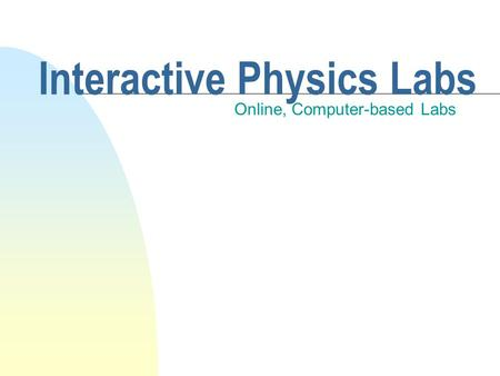 Interactive Physics Labs Online, Computer-based Labs.