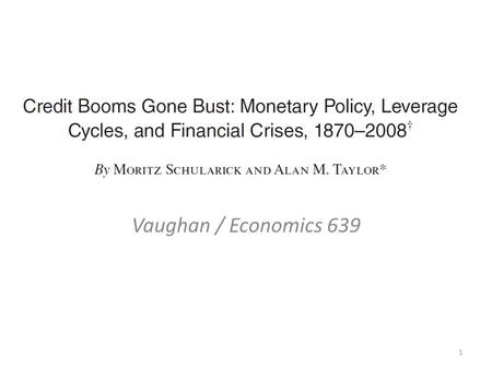 Vaughan / Economics 639 1. Research Questions What key stylized facts can be derived from long-run trends in money and credit aggregates? How have monetary.