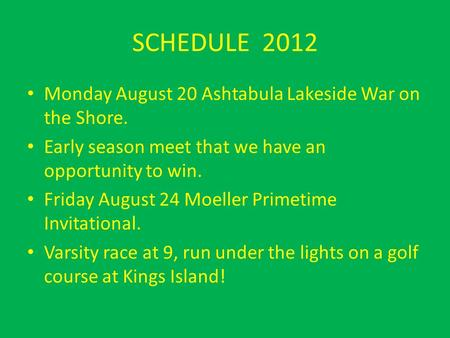 SCHEDULE 2012 Monday August 20 Ashtabula Lakeside War on the Shore. Early season meet that we have an opportunity to win. Friday August 24 Moeller Primetime.