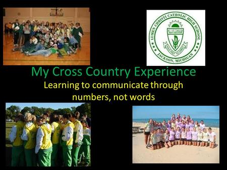 My Cross Country Experience Learning to communicate through numbers, not words.