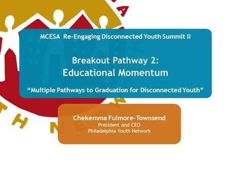 "MCESA Re-Engaging Disconnected Youth Summit II Breakout Pathway 2: Educational Momentum ""Multiple Pathways to Graduation for Disconnected Youth"" Chekemma."