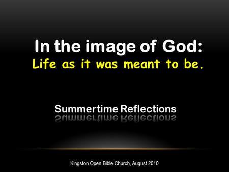 In the image of God: Life as it was meant to be. Kingston Open Bible Church, August 2010.