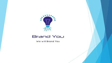 ABOUT US Brand You was formed with a vision to bring everyone an online presence and be the leading online service provider in India. Brand You is a team.