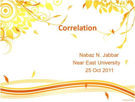 Correlation Nabaz N. Jabbar Near East University 25 Oct 2011.