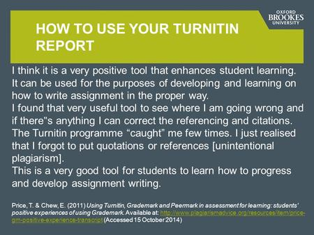 HOW TO USE YOUR TURNITIN REPORT I think it is a very positive tool that enhances student learning. It can be used for the purposes of developing and learning.
