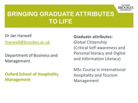 Dr Jan Harwell Department of Business and Management. Oxford School of Hospitality Management BRINGING GRADUATE ATTRIBUTES TO LIFE.