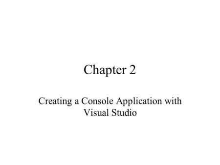 Chapter 2 Creating a Console Application with Visual Studio.