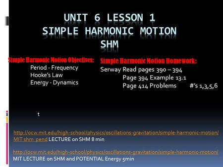 Simple Harmonic Motion Objectives: Period - Frequency Hooke's Law Energy - Dynamics