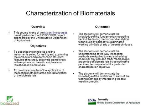 Characterization of Biomaterials Overview This course is one of the six on-line courses developed under the BIOSCCEED project sponsored by the United States.