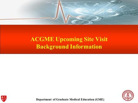 Department of Graduate Medical Education (GME) ACGME Upcoming Site Visit Background Information.