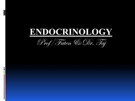 ENDOCRINOLOGY Prof/Faten & Dr. Taj. ENDOCRINOLOGY: It is study of functions of HORMONES, that are released from glands called endocrine glands distributed.