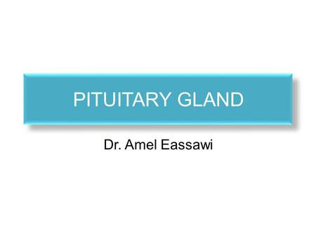 PITUITARY GLAND Dr. Amel Eassawi. OBJECTIVES The student should be able to:  Explain the hypothalamus as the major integrative site for the neuroendocrine.