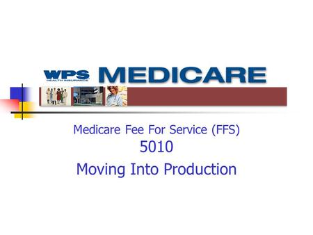 Medicare Fee For Service (FFS) 5010 Moving Into Production.