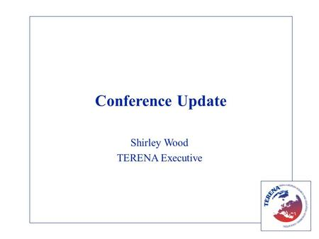 Conference Update Shirley Wood TERENA Executive. Limerick Conference Overall feedback: positive.