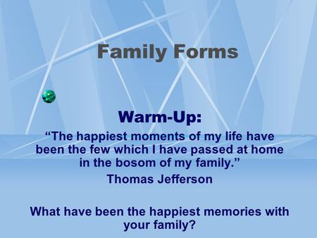 "Warm-Up: ""The happiest moments of my life have been the few which I have passed at home in the bosom of my family."" Thomas Jefferson What have been the."
