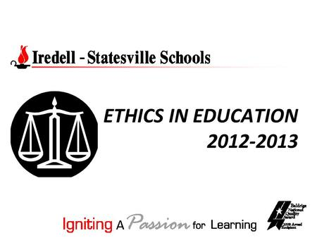 ETHICS IN EDUCATION 2012-2013. THE I-SS WAY Mission Iredell-Statesville Schools will rigorously challenge all students to achieve their academic potential.