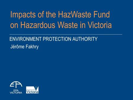 Impacts of the HazWaste Fund on Hazardous Waste in Victoria Jérôme Fakhry.