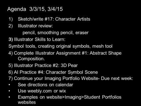 Agenda 3/3/15, 3/4/15 1)Sketch/write #17: Character Artists 2)Illustrator review: pencil, smoothing pencil, eraser 3) Illustrator Skills to Learn: Symbol.