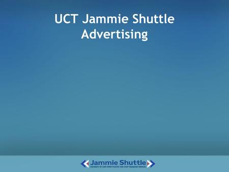 UCT Jammie Shuttle Advertising. The Context UCT's Jammie Shuttle (JS) launched in 2005 It's a service to students and alleviates Campus parking issues.