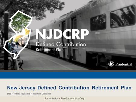 Your Future in Focus 1 of 37 0236362-00001-00 Ed.12/2012 New Jersey Defined Contribution Retirement Plan Stan Rovinski, Prudential Retirement Counselor.