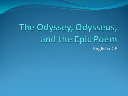 English 1 CP. The Odyssey Extended adventurous voyage or trip Written by Homer Told the story about most famous Greek event-Trojan War.