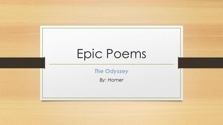 Epic Poems The Odyssey By: Homer. Today's Goal Introduce ourselves to our next piece of literature, The Odyssey Discuss one of The Odyssey's common themes.
