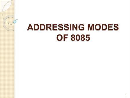 ADDRESSING MODES OF8085 1. Addressing Modes of 8085 2  To perform any operation, we have to give the corresponding instructions to the microprocessor.