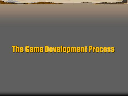 The Game Development Process. Typical Development Cycle Idea Proposal Design Evaluation Coding Testing Release.