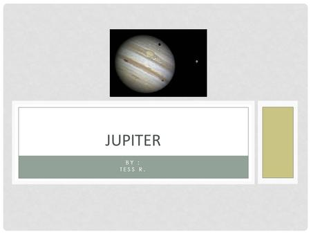 BY : TESS R. JUPITER TABLE OF CONTENTS 1 Title 2 Table of contents 3 What do scientists think the surface of Jupiter is like? & What is the atmosphere.