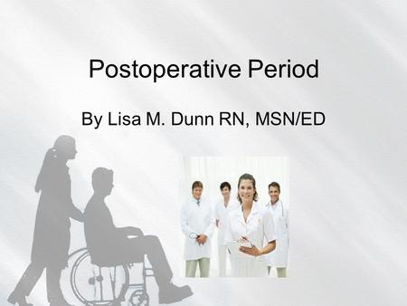 Postoperative Period By Lisa M. Dunn RN, MSN/ED. PACU/ RECOVERY ROOM Purpose Location The PACU nurse.