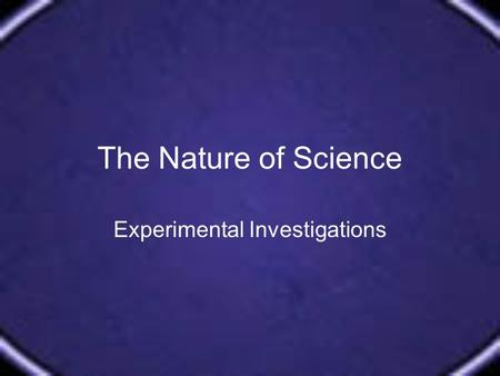 The Nature of Science Experimental Investigations.