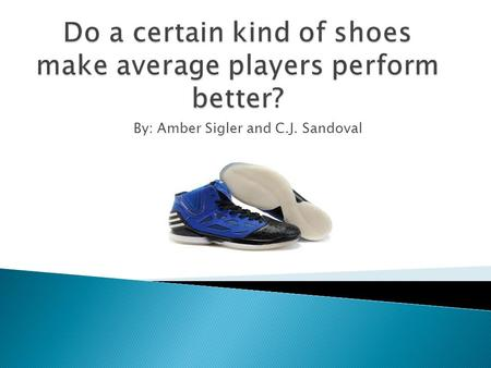 By: Amber Sigler and C.J. Sandoval.  Low Tops are the lightest  Low Tops allow players to run faster  The light weight of the low tops makes jumping.