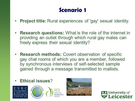 Scenario 1 Project title: Rural experiences of 'gay' sexual identity. Research questions: What is the role of the internet in providing an outlet through.