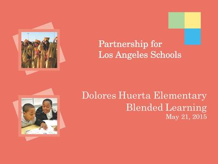 Dolores Huerta Elementary Blended Learning May 21, 2015.