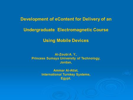 Development of eContent for Delivery of an Undergraduate Electromagnetic Course Using Mobile Devices Al-Zoubi A. Y., Princess Sumaya University of Technology,