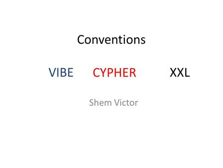 Conventions VIBE CYPHER XXL Shem Victor CYPHER. XXL.
