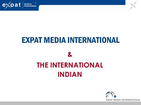 EXPAT MEDIA INTERNATIONAL & THE INTERNATIONAL INDIAN.