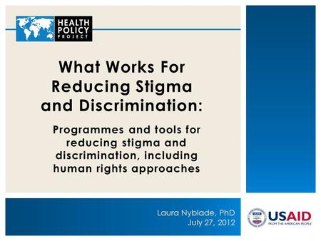 Programmes and tools for reducing stigma and discrimination, including human rights approaches What Works For Reducing Stigma and Discrimination: Laura.