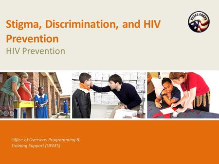 Office of Overseas Programming & Training Support (OPATS) Stigma, Discrimination, and HIV Prevention HIV Prevention.