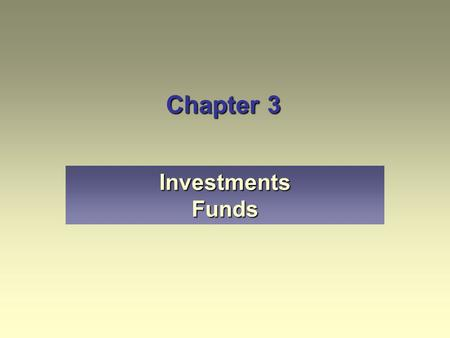 Chapter 3 Investments <strong>Funds</strong>.