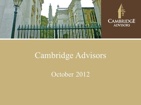 Cambridge Advisors October 2012. Brandon Snow Principal & Portfolio Manager Alan Radlo Chief Investment Officer & Portfolio Manager Robert Swanson Principal.